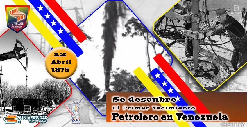 12 de abril de 1875 :Se descubreel primer yacimiento petroleroVenezolano